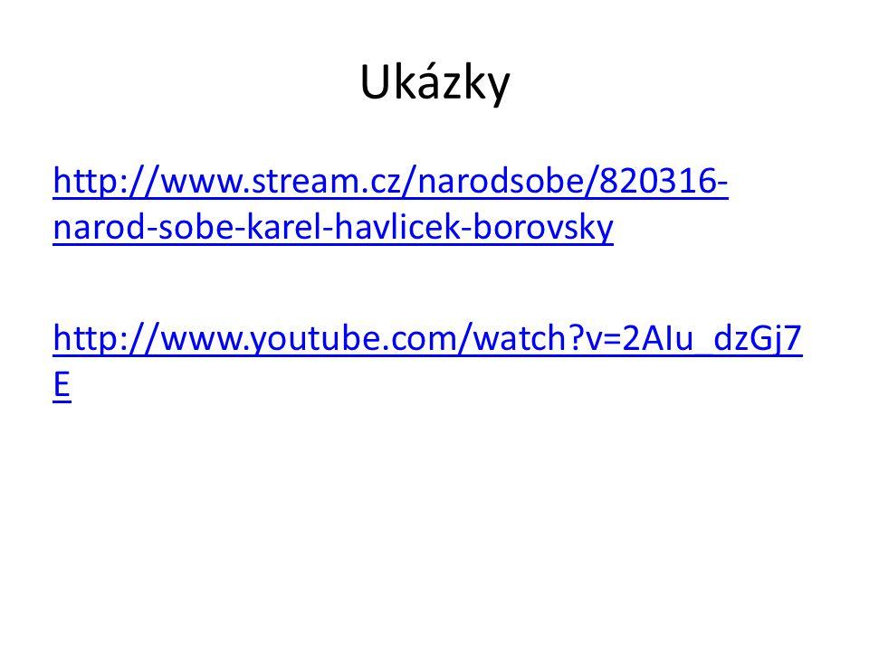 Ukázky http://www.stream.cz/narodsobe/820316- narod-sobe-karel-havlicek-borovsky http://www.youtube.com/watch?v=2AIu_dzGj7 E