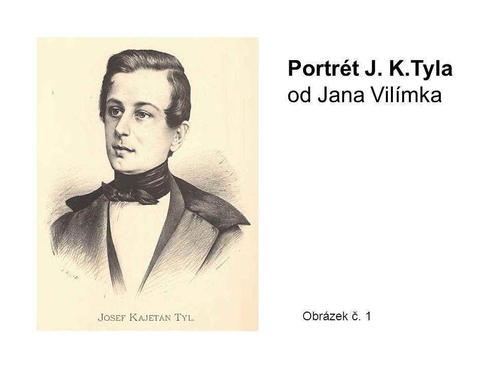 Obrázek č. 1 Portrét J. K.Tyla od Jana Vilímka