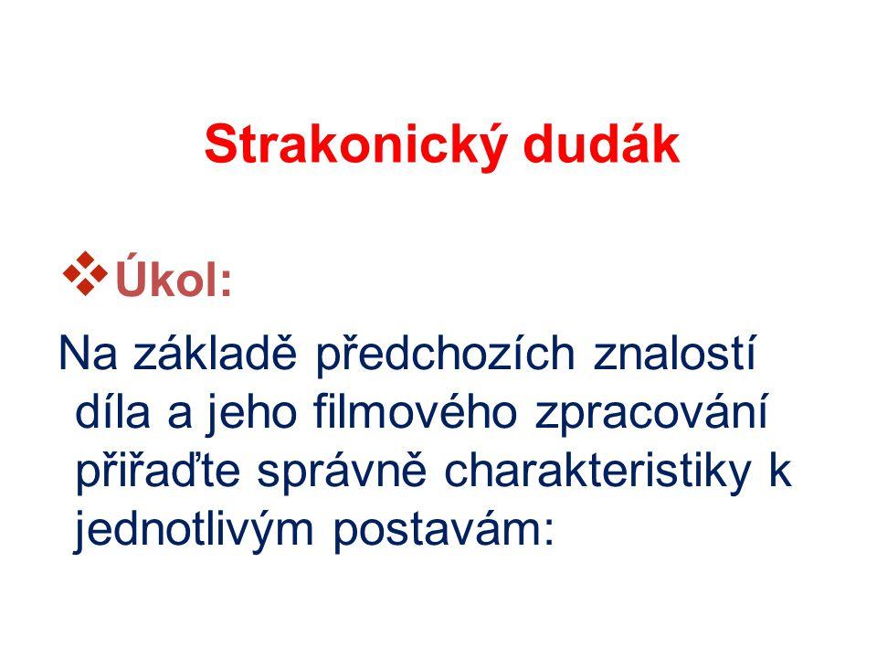 Strakonický dudák  Úkol: Na základě předchozích znalostí díla a jeho filmového zpracování přiřaďte správně charakteristiky k jednotlivým postavám: