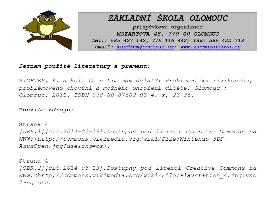 ZÁKLADNÍ ŠKOLA OLOMOUC příspěvková organizace MOZARTOVA 48, 779 00 OLOMOUC tel.: 585 427 142, 775 116 442; fax: 585 422 713 email: kundrum@centrum.cz; www.zs-mozartova.czkundrum@centrum.czwww.zs-mozartova.cz Seznam použité literatury a pramenů: RICHTER, K.