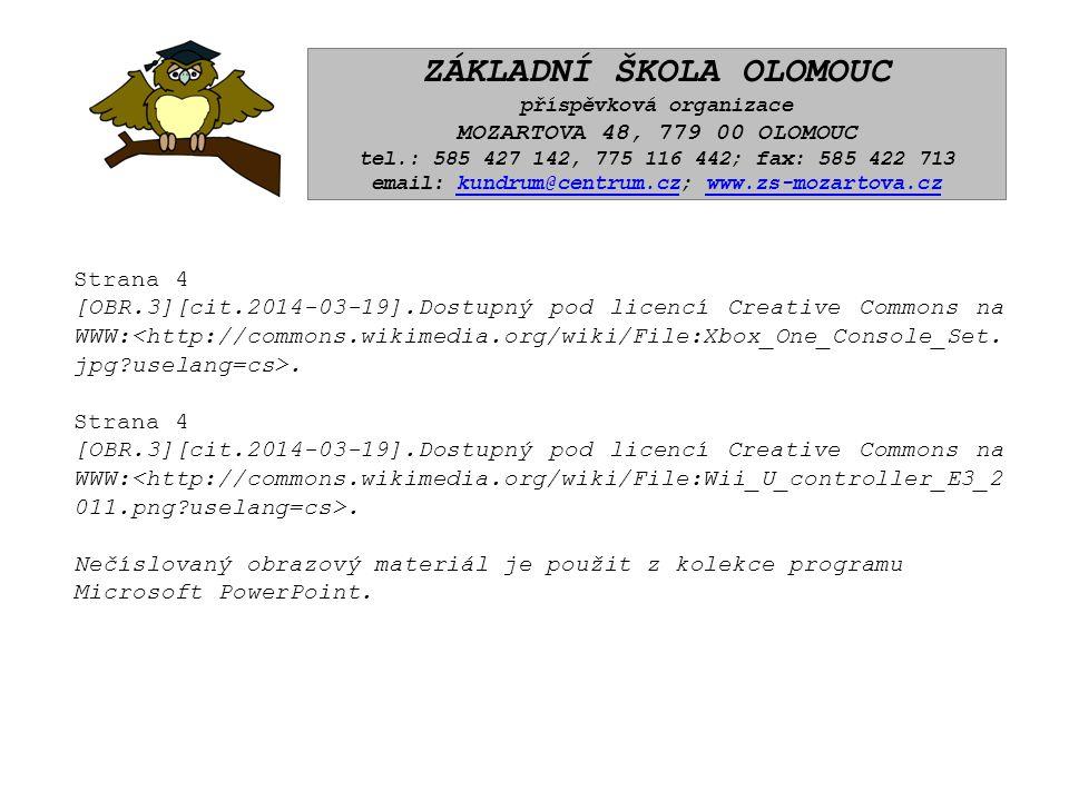 ZÁKLADNÍ ŠKOLA OLOMOUC příspěvková organizace MOZARTOVA 48, 779 00 OLOMOUC tel.: 585 427 142, 775 116 442; fax: 585 422 713 email: kundrum@centrum.cz; www.zs-mozartova.czkundrum@centrum.czwww.zs-mozartova.cz Strana 4 [OBR.3][cit.2014-03-19].Dostupný pod licencí Creative Commons na WWW:.