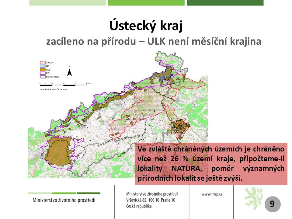 Ústecký kraj zacíleno na přírodu – ULK není měsíční krajina 9 Ve zvláště chráněných územích je chráněno více než 26 % území kraje, připočteme-li lokality NATURA, poměr významných přírodních lokalit se ještě zvýší.