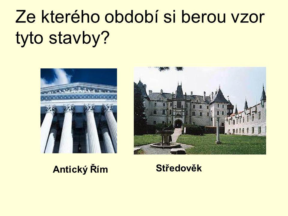 Ze kterého období si berou vzor tyto stavby? Antický Řím Středověk