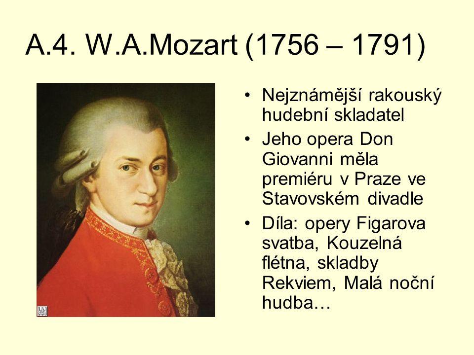 A.4. W.A.Mozart (1756 – 1791) Nejznámější rakouský hudební skladatel Jeho opera Don Giovanni měla premiéru v Praze ve Stavovském divadle Díla: opery F