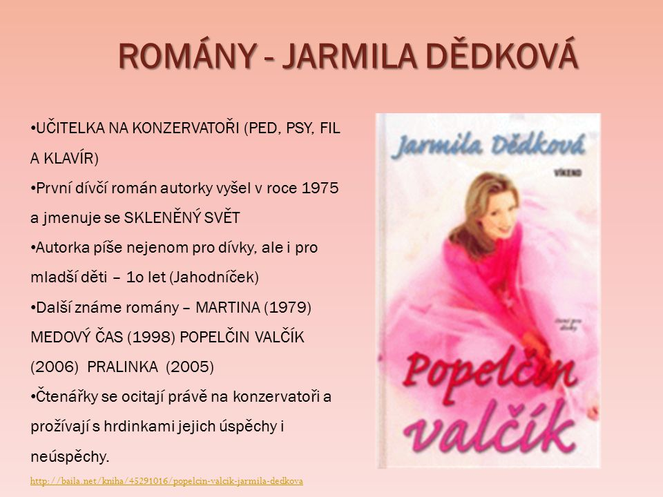 ROMÁNY – JARMILA DĚDKOVÁ První rok vydání: 1996 Vyprávění o dvou šestnáctiletých studentkách konzervatoře, o jejich první lásce, starostech ve škole i v rodině.