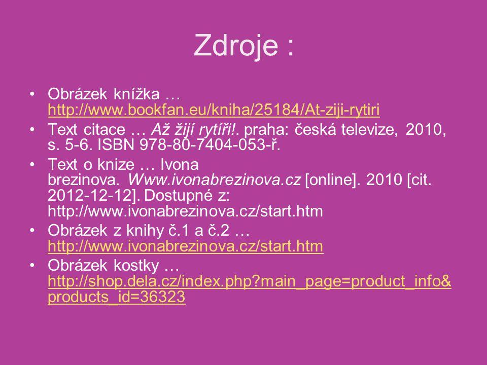 Zdroje : Obrázek knížka … http://www.bookfan.eu/kniha/25184/At-ziji-rytiri http://www.bookfan.eu/kniha/25184/At-ziji-rytiri Text citace … Až žijí rytí