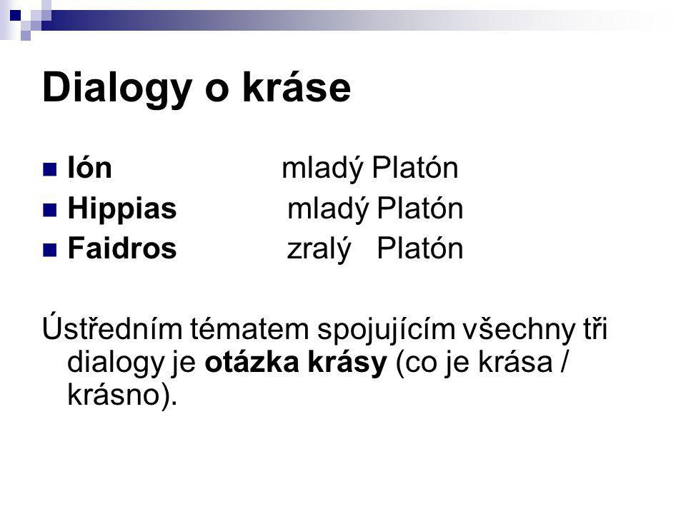 Dialogy o kráse Ión mladý Platón Hippias mladý Platón Faidros zralý Platón Ústředním tématem spojujícím všechny tři dialogy je otázka krásy (co je krá