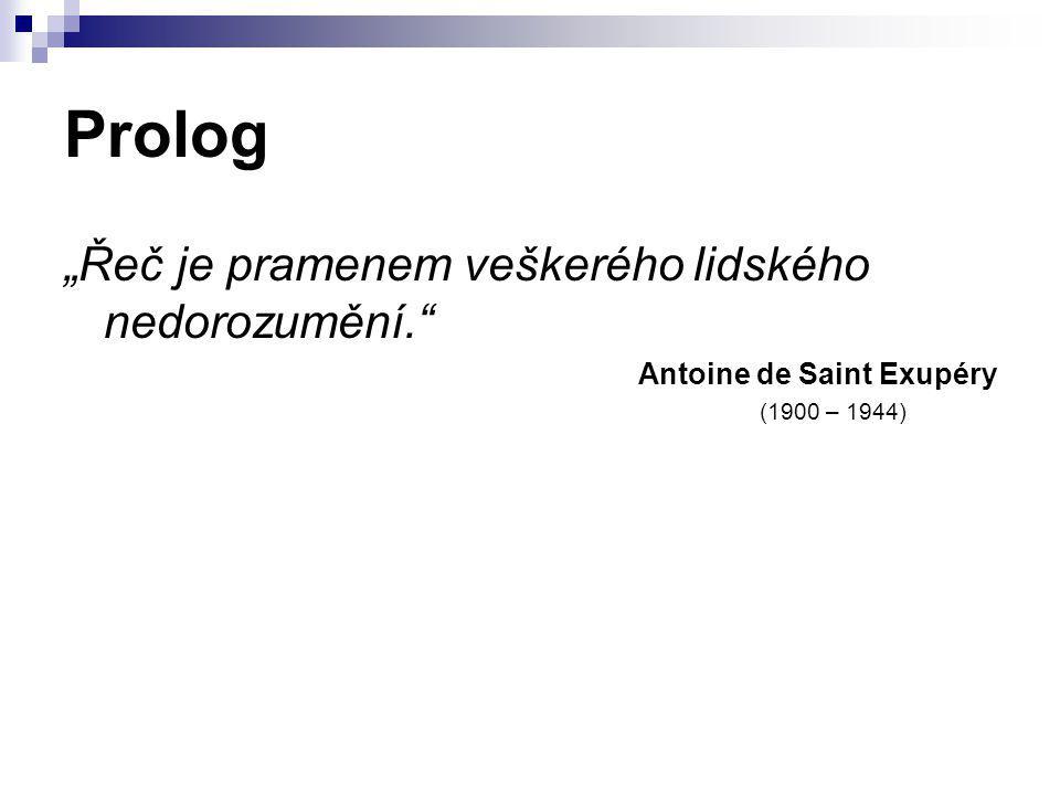 """Prolog """"Řeč je pramenem veškerého lidského nedorozumění."""" Antoine de Saint Exupéry (1900 – 1944)"""