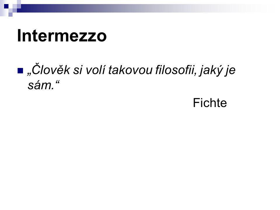 """Intermezzo """"Člověk si volí takovou filosofii, jaký je sám."""" Fichte"""