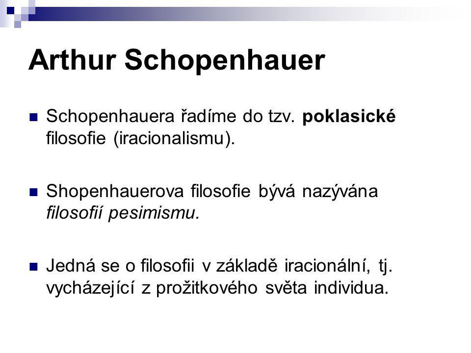 Arthur Schopenhauer Schopenhauera řadíme do tzv. poklasické filosofie (iracionalismu). Shopenhauerova filosofie bývá nazývána filosofií pesimismu. Jed