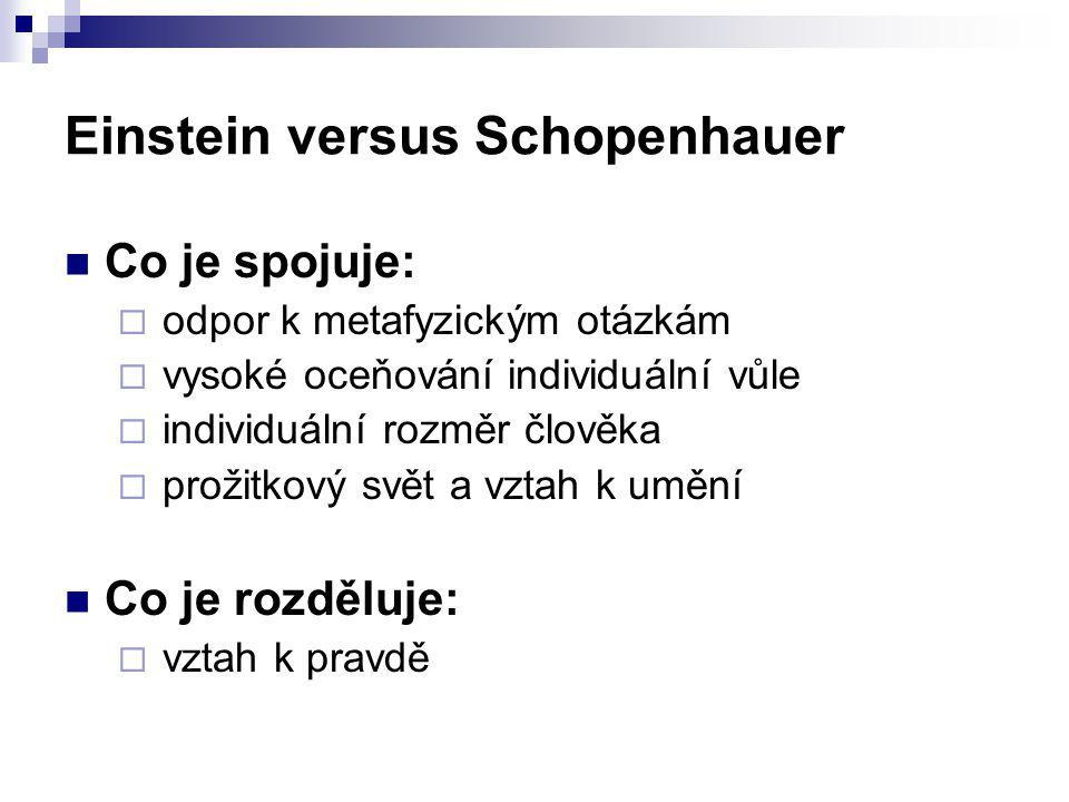 Einstein versus Schopenhauer Co je spojuje:  odpor k metafyzickým otázkám  vysoké oceňování individuální vůle  individuální rozměr člověka  prožit