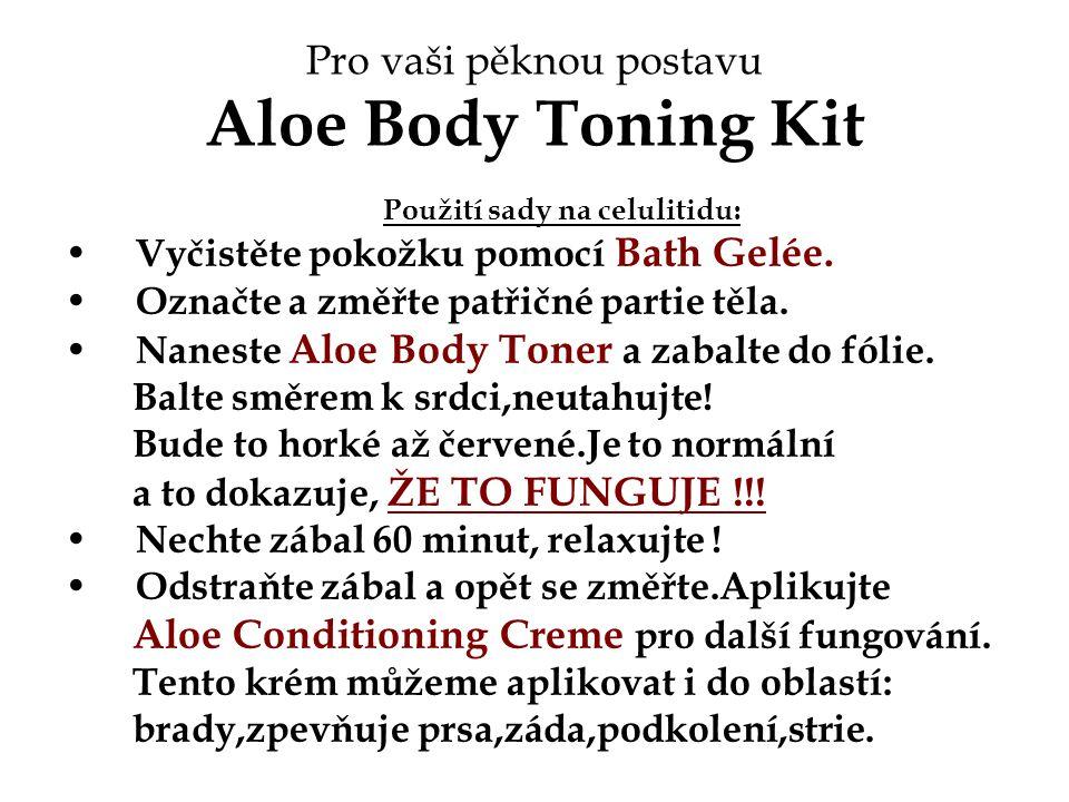 Pro vaši pěknou postavu Aloe Body Toning Kit Použití sady na celulitidu: Vyčistěte pokožku pomocí Bath Gelée. Označte a změřte patřičné partie těla. N