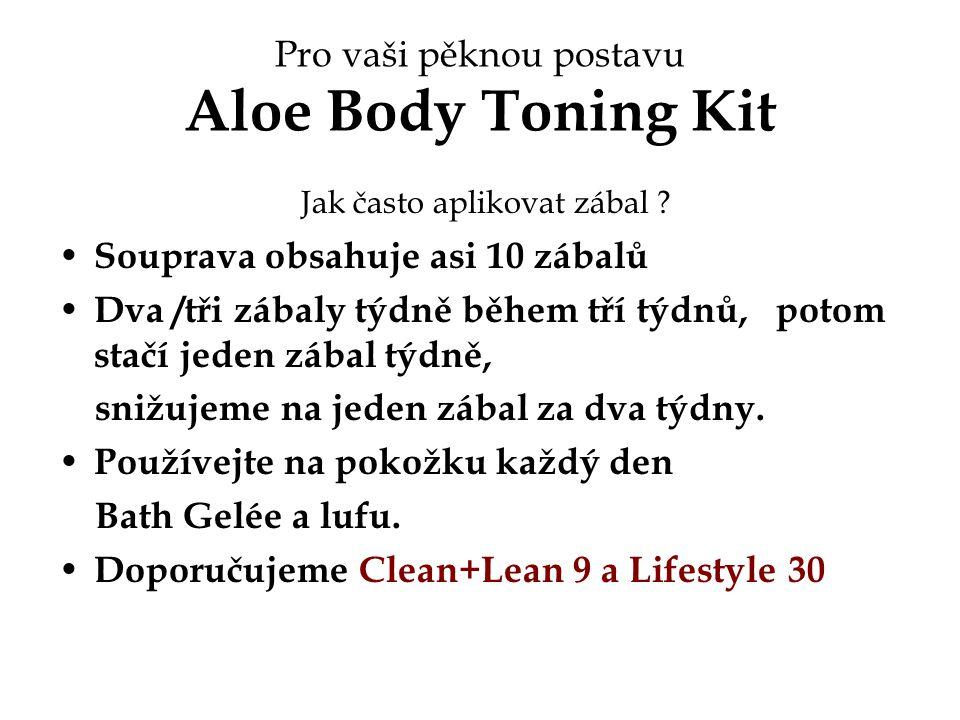 Pro vaši pěknou postavu Aloe Body Toning Kit Jak často aplikovat zábal ? Souprava obsahuje asi 10 zábalů Dva /tři zábaly týdně během tří týdnů, potom