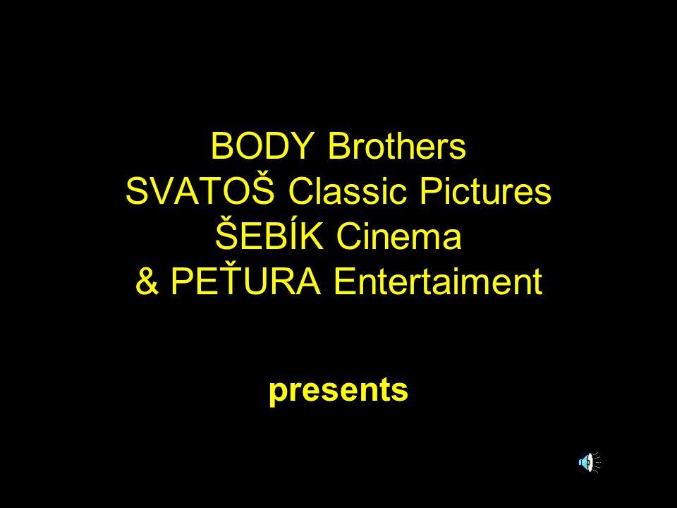 BODY Brothers SVATOŠ Classic Pictures ŠEBÍK Cinema & PEŤURA Entertaiment presents