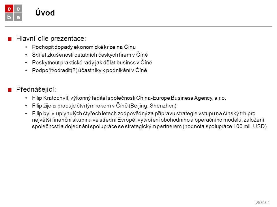 Úvod Strana 4 ■ Hlavní cíle prezentace: Pochopit dopady ekonomické krize na Čínu Sdílet zkušeností ostatních českých firem v Číně Poskytnout praktické