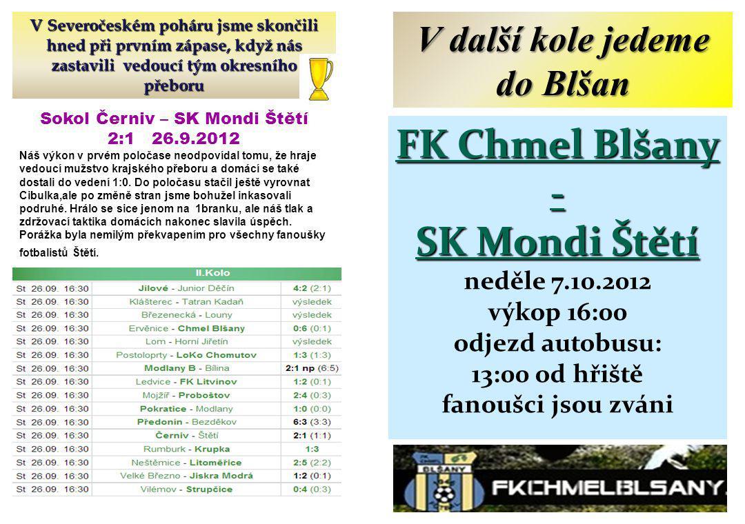 Sokol Černiv – SK Mondi Štětí 2:1 26.9.2012 Náš výkon v prvém poločase neodpovídal tomu, že hraje vedoucí mužstvo krajského přeboru a domácí se také d