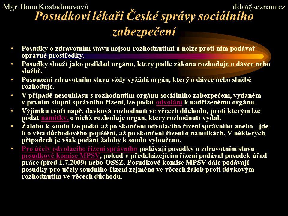 Posudkoví lékaři České správy sociálního zabezpečení Posudky o zdravotním stavu nejsou rozhodnutími a nelze proti nim podávat opravné prostředky. Posu