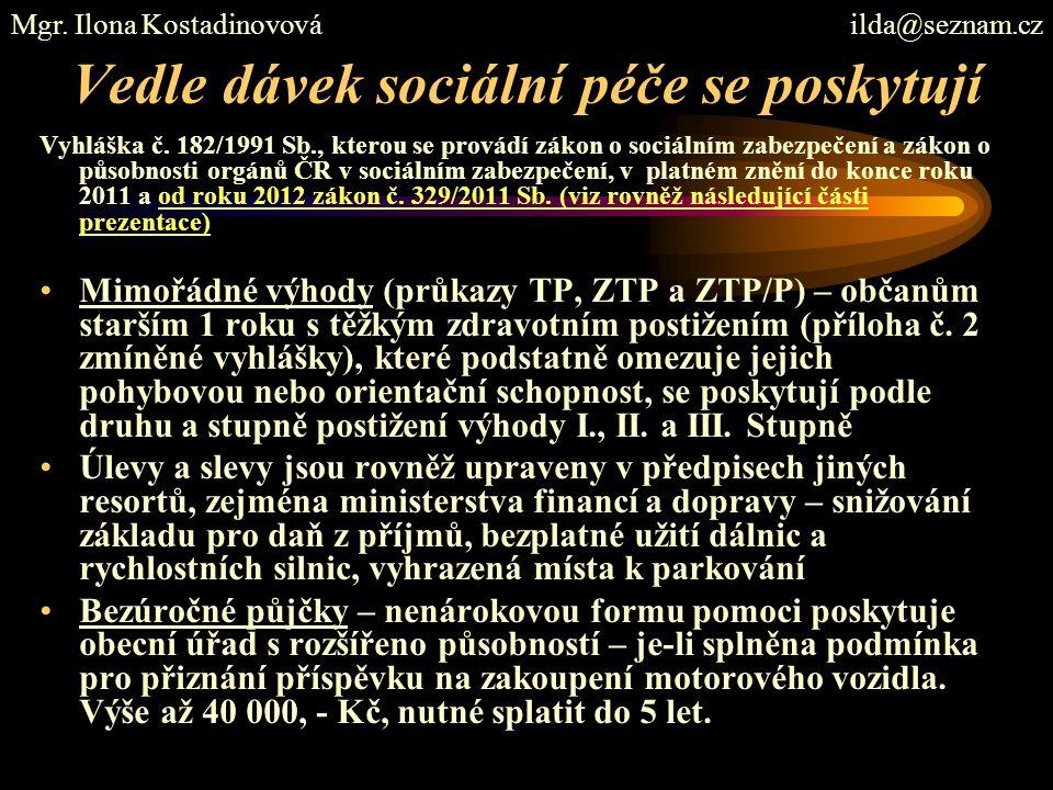 Vedle dávek sociální péče se poskytují Vyhláška č. 182/1991 Sb., kterou se provádí zákon o sociálním zabezpečení a zákon o působnosti orgánů ČR v soci