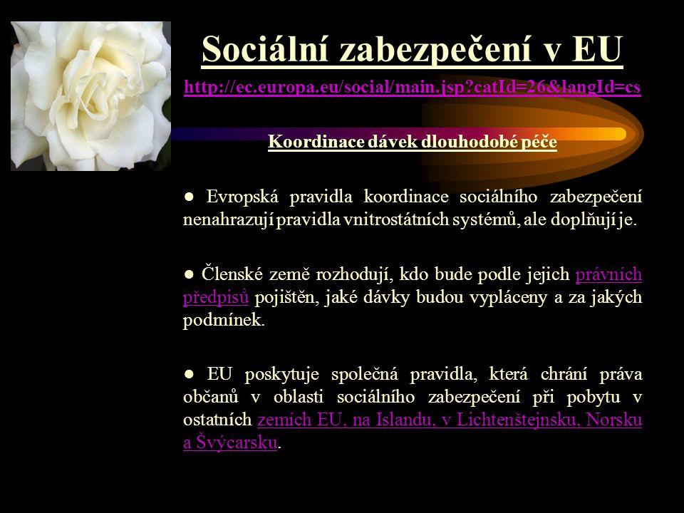 Sociální zabezpečení v EU http://ec.europa.eu/social/main.jsp?catId=26&langId=cs Koordinace dávek dlouhodobé péče ● Evropská pravidla koordinace sociá