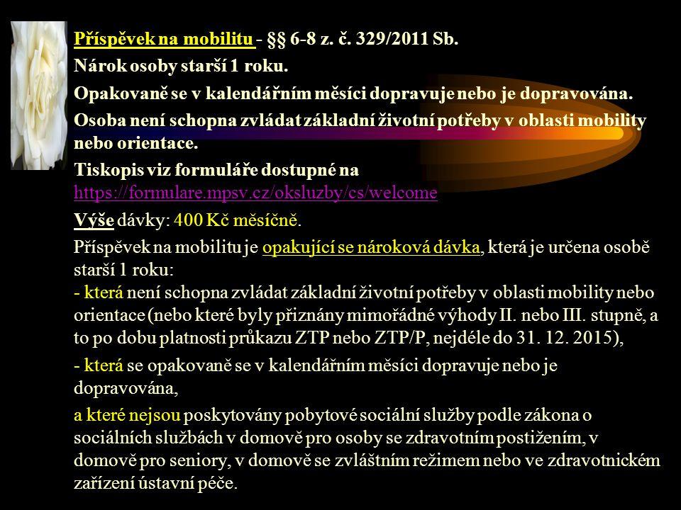 Příspěvek na mobilitu - §§ 6-8 z. č. 329/2011 Sb. Nárok osoby starší 1 roku. Opakovaně se v kalendářním měsíci dopravuje nebo je dopravována. Osoba ne
