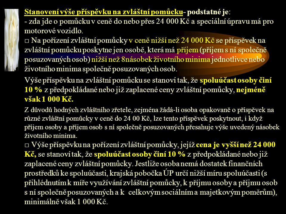 Stanovení výše příspěvku na zvláštní pomůcku- podstatné je: - zda jde o pomůcku v ceně do nebo přes 24 000 Kč a speciální úpravu má pro motorové vozidlo.