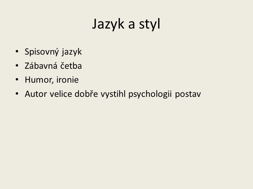 Jazyk a styl Spisovný jazyk Zábavná četba Humor, ironie Autor velice dobře vystihl psychologii postav