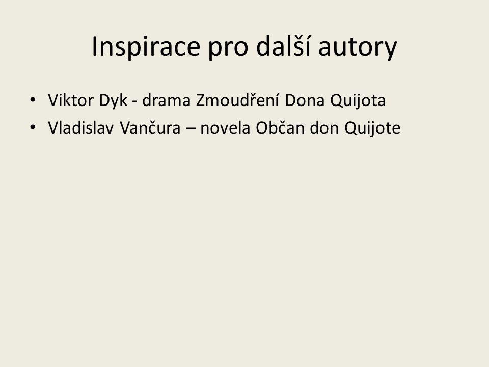 Inspirace pro další autory Viktor Dyk - drama Zmoudření Dona Quijota Vladislav Vančura – novela Občan don Quijote