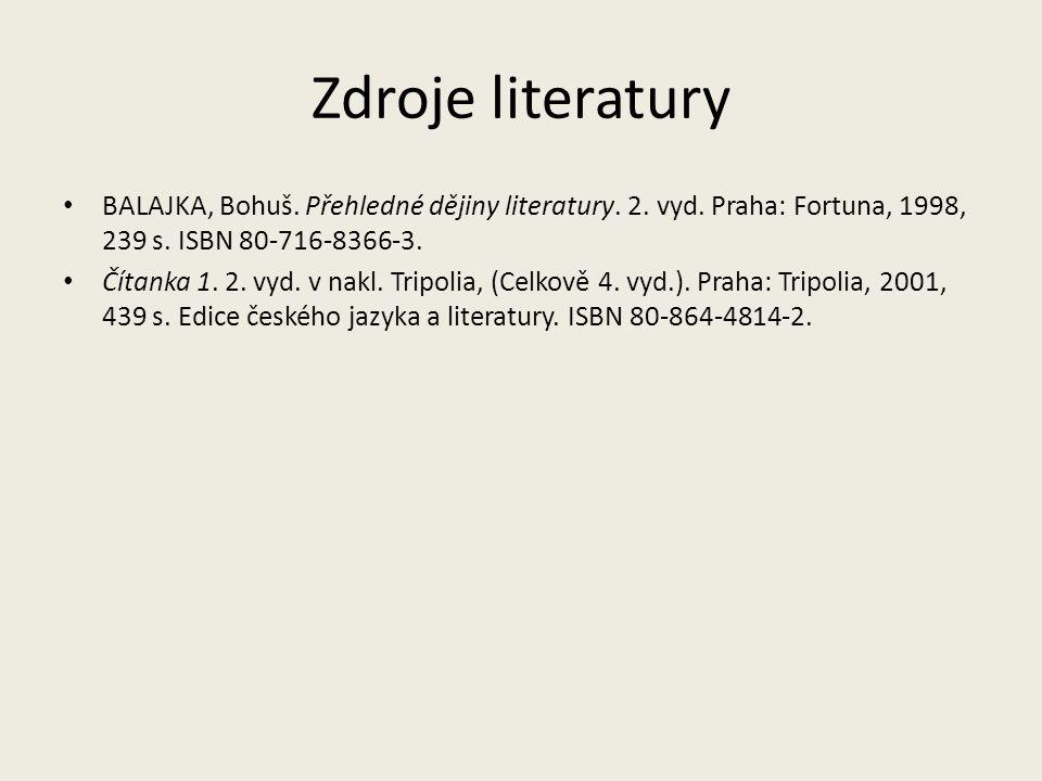 Zdroje literatury BALAJKA, Bohuš. Přehledné dějiny literatury.