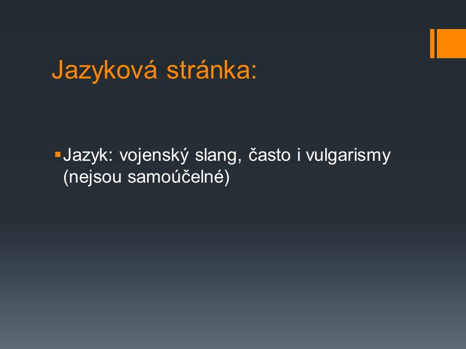 Jazyková stránka:  Jazyk: vojenský slang, často i vulgarismy (nejsou samoúčelné)