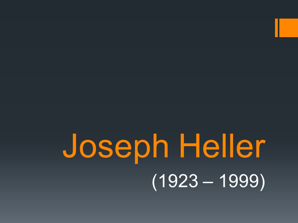Joseph Heller http://commons.wikimedia.org/wiki/File:Joseph_He ller1986_crop.jpg?uselang=cs http://commons.wikimedia.org/wiki/File:Joseph_Heller_si gnature.svg?uselang=cs Americký prozaik a dramatik rusko - židovského původu