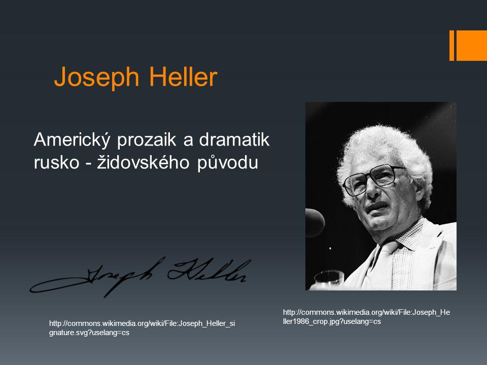 Joseph Heller http://commons.wikimedia.org/wiki/File:Joseph_He ller1986_crop.jpg uselang=cs http://commons.wikimedia.org/wiki/File:Joseph_Heller_si gnature.svg uselang=cs Americký prozaik a dramatik rusko - židovského původu