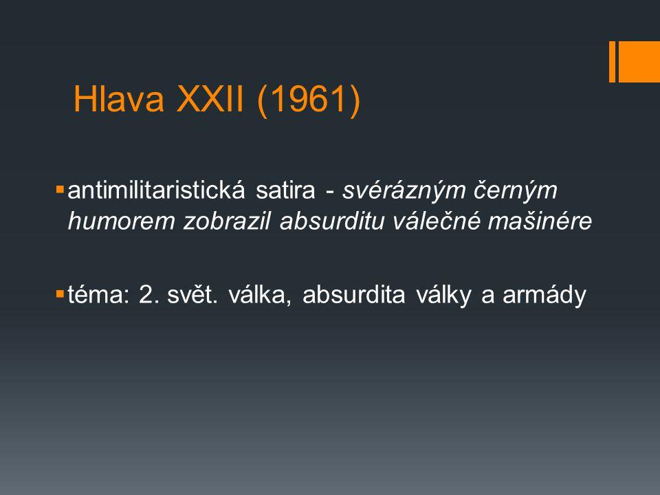 Hlava XXII (1961)  antimilitaristická satira - svérázným černým humorem zobrazil absurditu válečné mašinére  téma: 2.