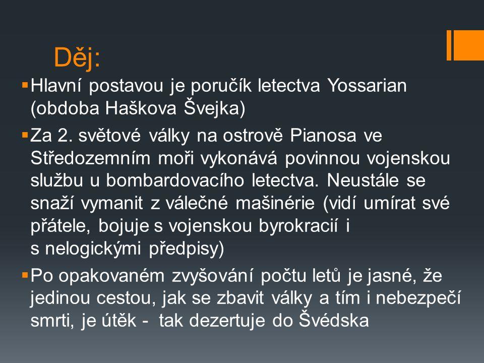Děj:  Hlavní postavou je poručík letectva Yossarian (obdoba Haškova Švejka)  Za 2.
