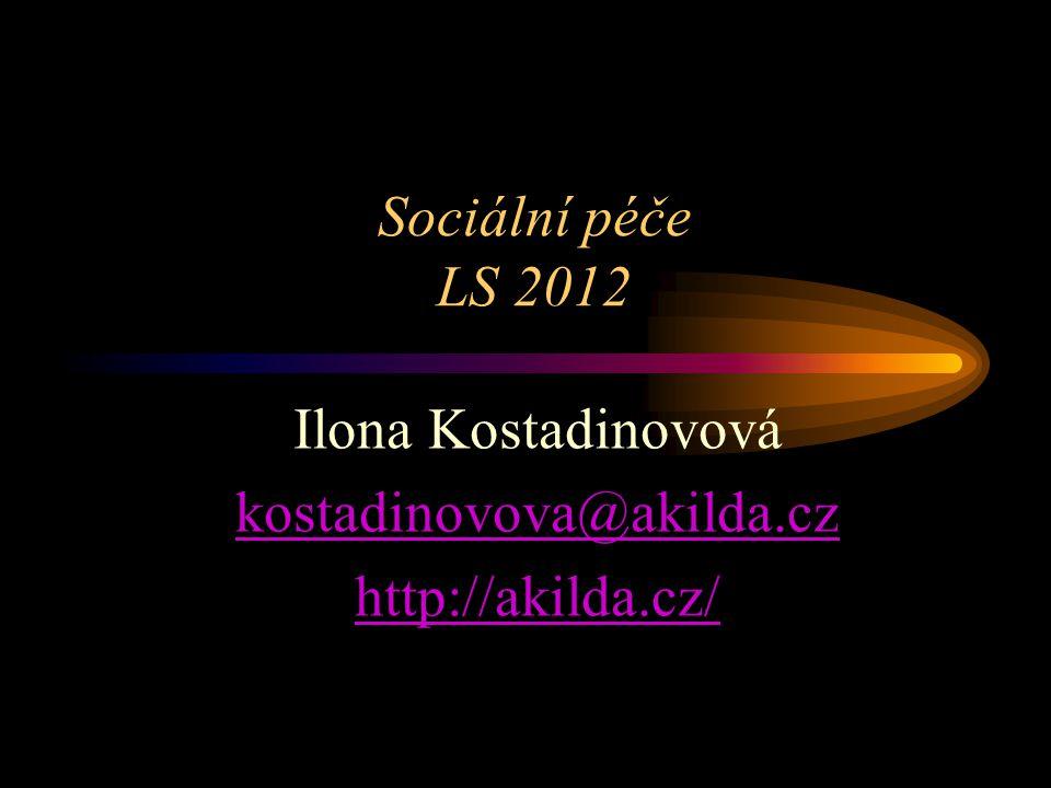 Sociální péče LS 2012 Ilona Kostadinovová kostadinovova@akilda.cz http://akilda.cz/
