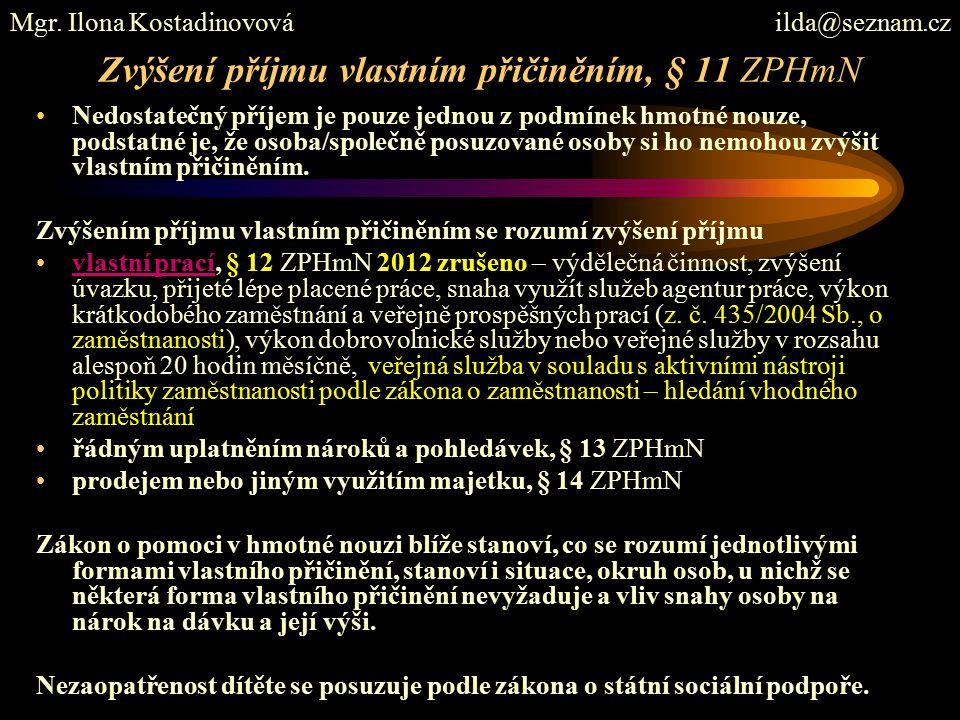 Zvýšení příjmu vlastním přičiněním, § 11 ZPHmN Nedostatečný příjem je pouze jednou z podmínek hmotné nouze, podstatné je, že osoba/společně posuzované