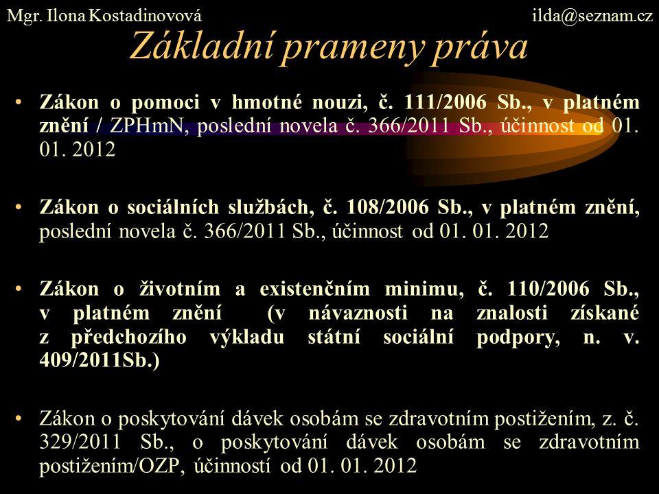 Základní prameny práva Zákon o pomoci v hmotné nouzi, č. 111/2006 Sb., v platném znění / ZPHmN, poslední novela č. 366/2011 Sb., účinnost od 01. 01. 2