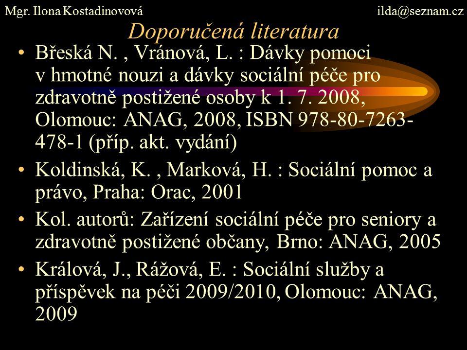 Doporučená literatura Břeská N., Vránová, L. : Dávky pomoci v hmotné nouzi a dávky sociální péče pro zdravotně postižené osoby k 1. 7. 2008, Olomouc: