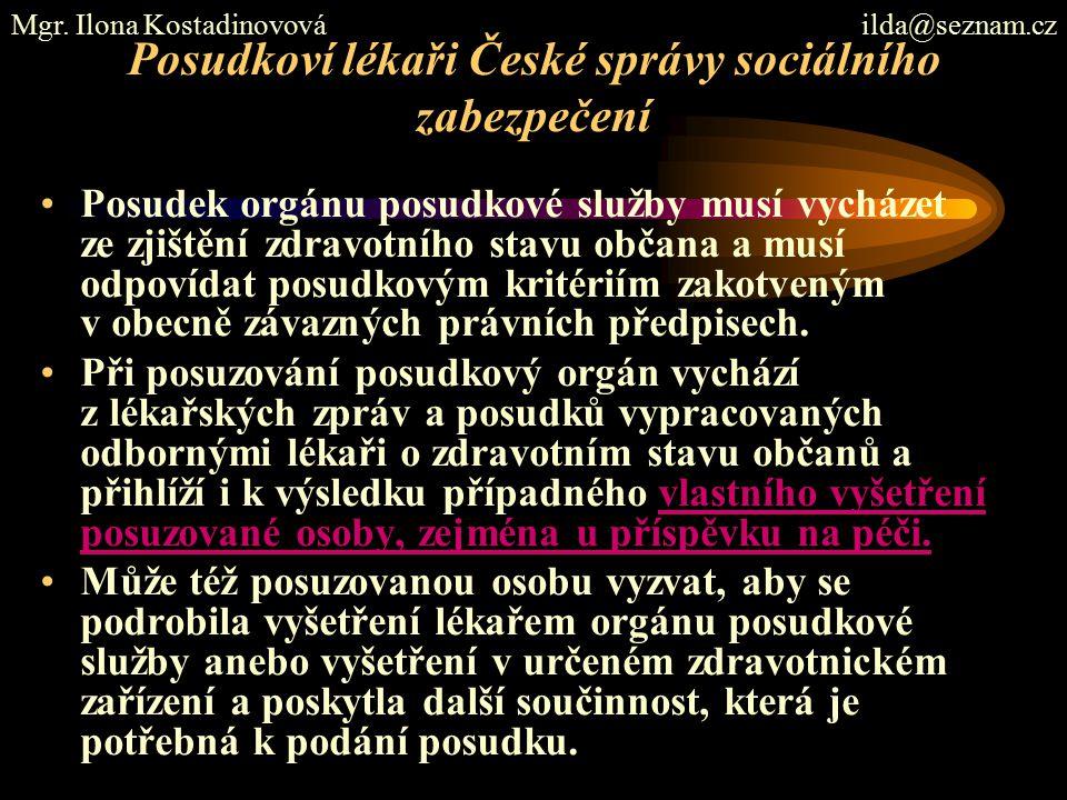 Posudkoví lékaři České správy sociálního zabezpečení Posudek orgánu posudkové služby musí vycházet ze zjištění zdravotního stavu občana a musí odpovíd