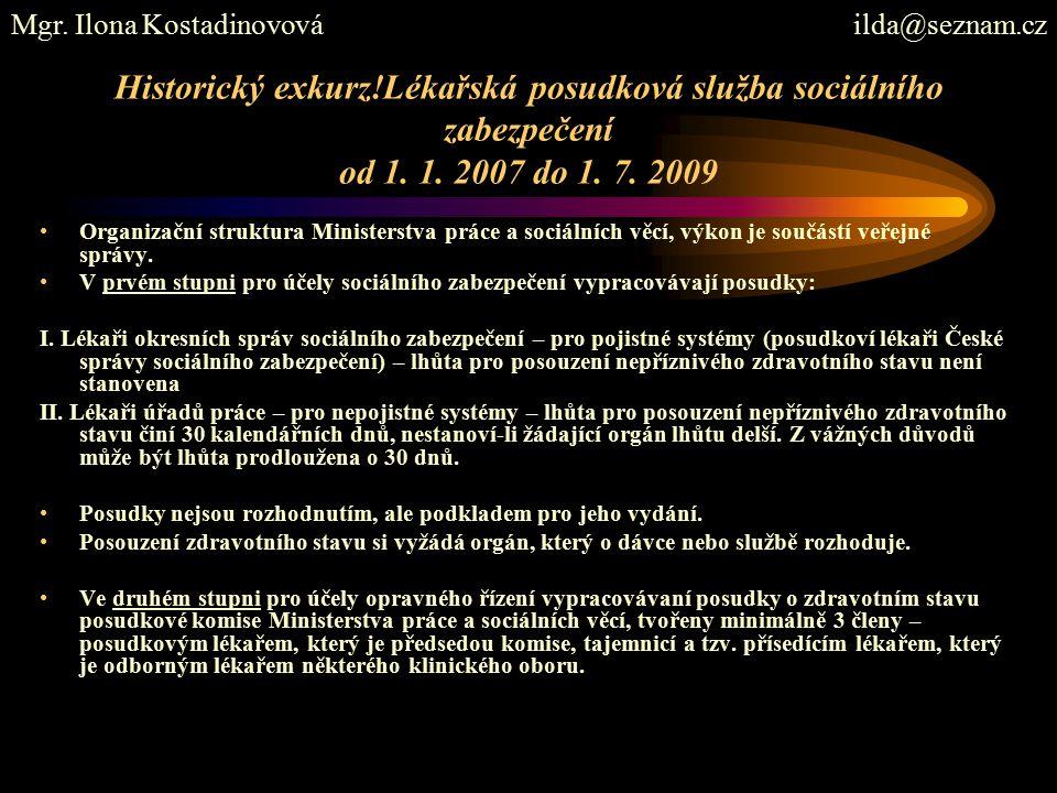 Historický exkurz!Lékařská posudková služba sociálního zabezpečení od 1. 1. 2007 do 1. 7. 2009 Organizační struktura Ministerstva práce a sociálních v