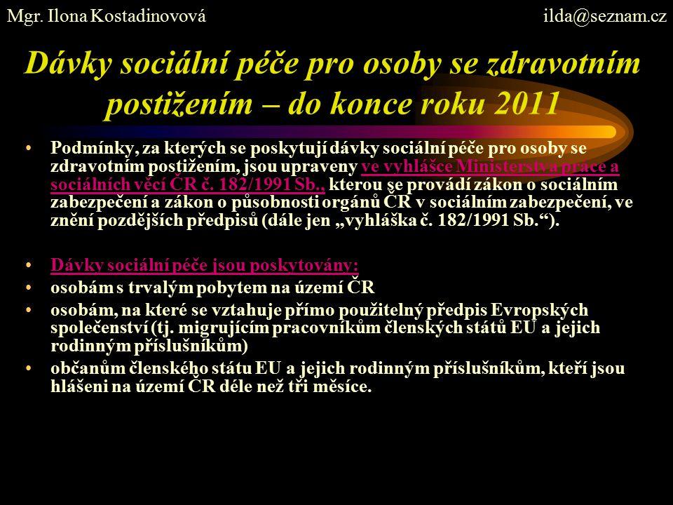 Dávky sociální péče pro osoby se zdravotním postižením – do konce roku 2011 Podmínky, za kterých se poskytují dávky sociální péče pro osoby se zdravot
