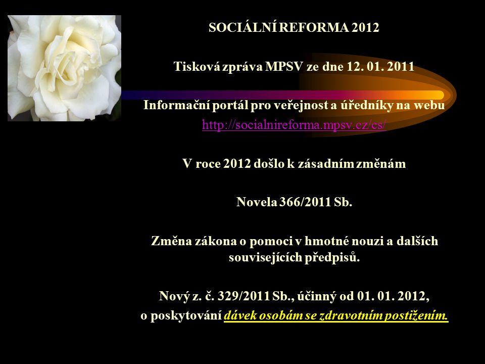 SOCIÁLNÍ REFORMA 2012 Tisková zpráva MPSV ze dne 12. 01. 2011 Informační portál pro veřejnost a úředníky na webu http://socialnireforma.mpsv.cz/cs/ V