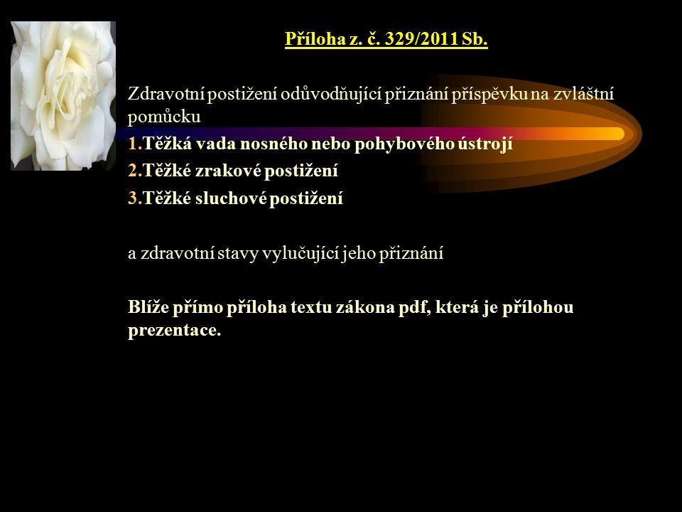 Příloha z. č. 329/2011 Sb. Zdravotní postižení odůvodňující přiznání příspěvku na zvláštní pomůcku 1.Těžká vada nosného nebo pohybového ústrojí 2.Těžk