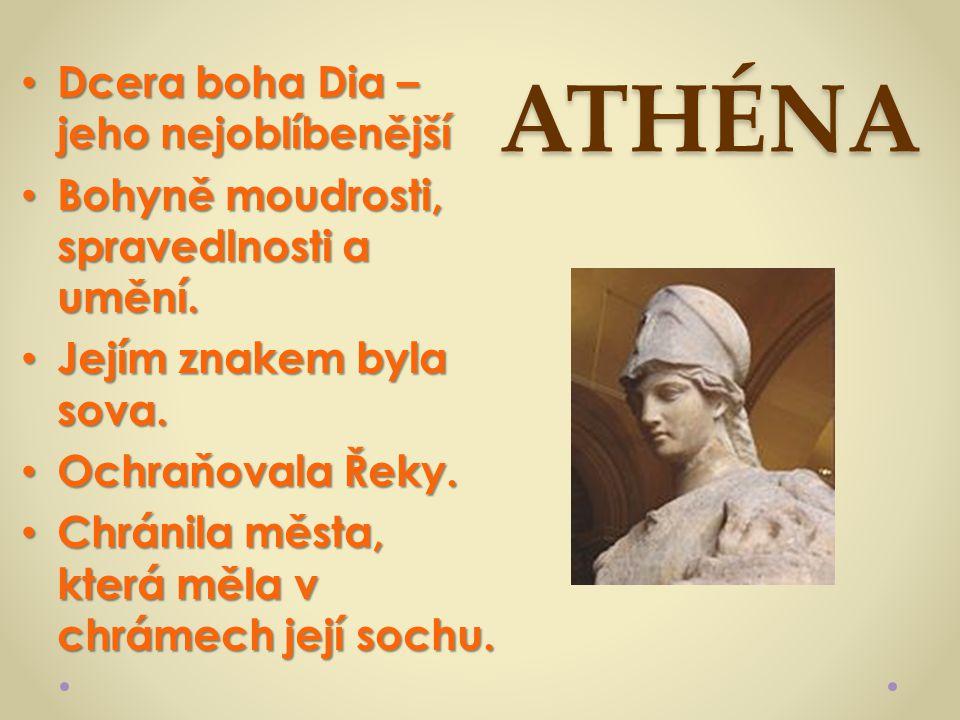 ATHÉNA Dcera boha Dia – jeho nejoblíbenější Dcera boha Dia – jeho nejoblíbenější Bohyně moudrosti, spravedlnosti a umění. Bohyně moudrosti, spravedlno