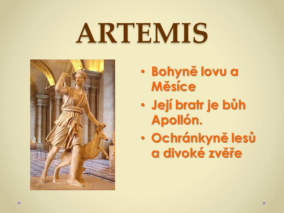 ARTEMIS Bohyně lovu a Měsíce Bohyně lovu a Měsíce Její bratr je bůh Apollón. Její bratr je bůh Apollón. Ochránkyně lesů a divoké zvěře Ochránkyně lesů