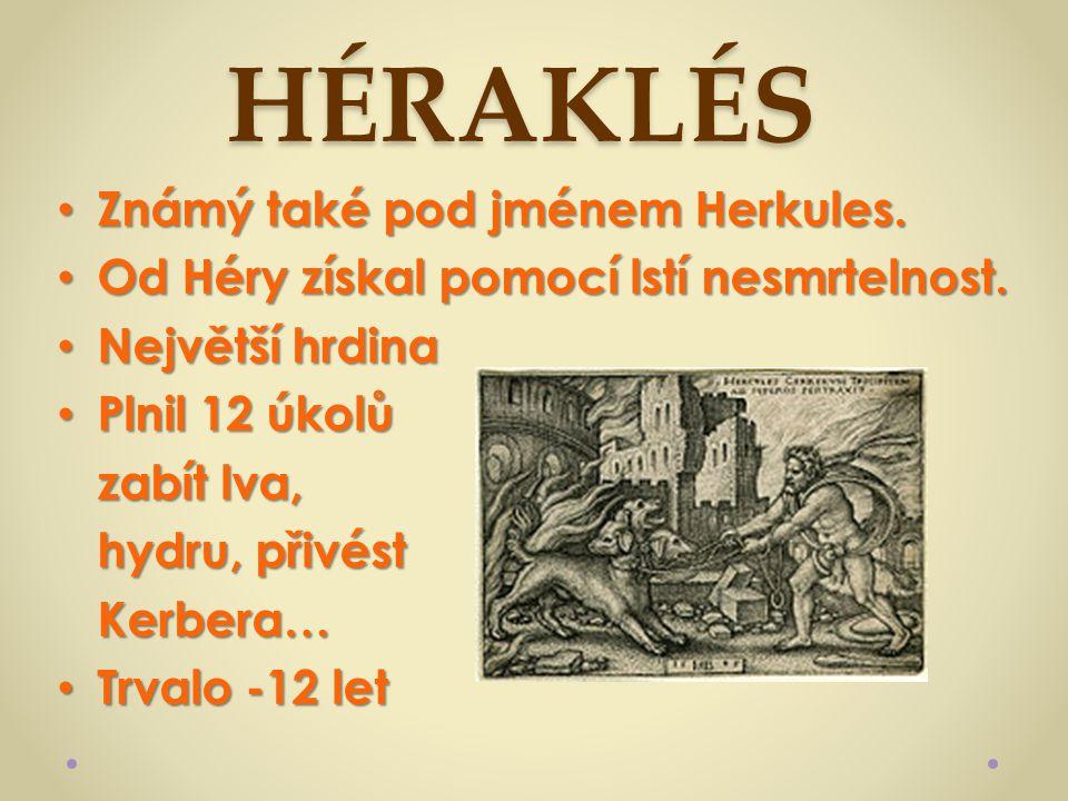 HÉRAKLÉS Známý také pod jménem Herkules. Známý také pod jménem Herkules. Od Héry získal pomocí lstí nesmrtelnost. Od Héry získal pomocí lstí nesmrteln