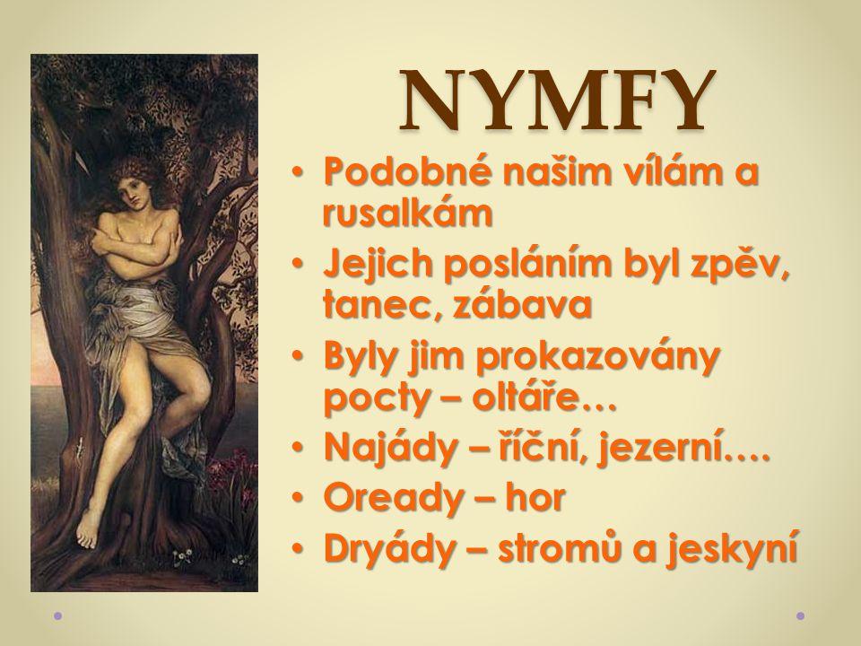 NYMFY Podobné našim vílám a rusalkám Podobné našim vílám a rusalkám Jejich posláním byl zpěv, tanec, zábava Jejich posláním byl zpěv, tanec, zábava By