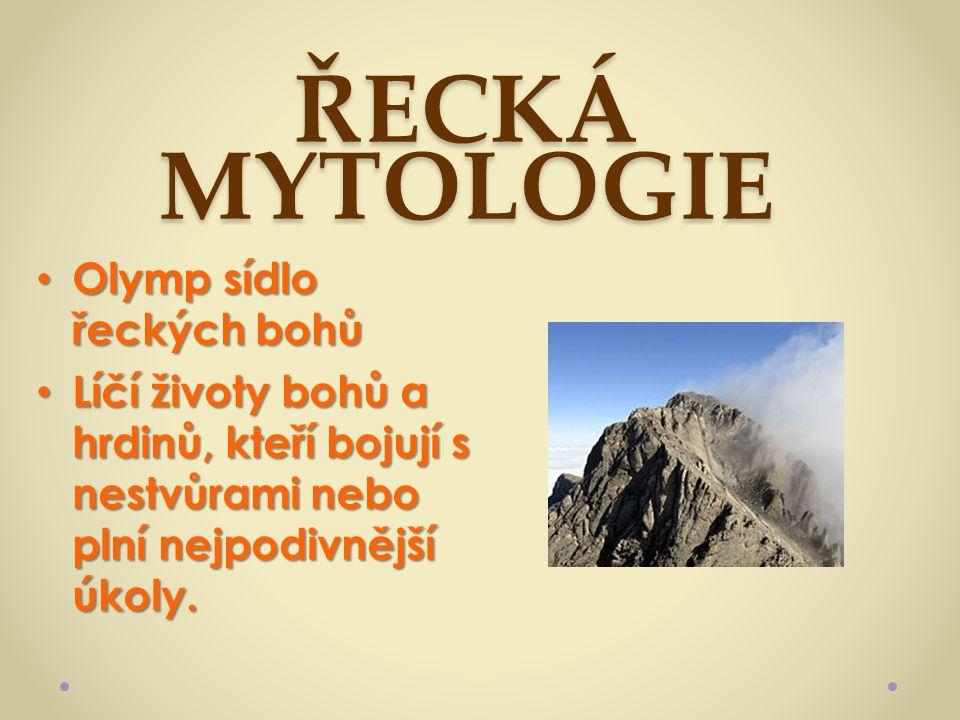 ŘECKÁ MYTOLOGIE Olymp sídlo řeckých bohů Olymp sídlo řeckých bohů Líčí životy bohů a hrdinů, kteří bojují s nestvůrami nebo plní nejpodivnější úkoly.