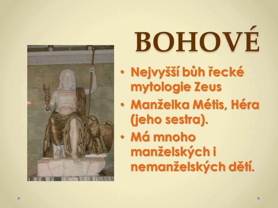 BOHOVÉ Nejvyšší bůh řecké mytologie Zeus Nejvyšší bůh řecké mytologie Zeus Manželka Métis, Héra (jeho sestra). Manželka Métis, Héra (jeho sestra). Má