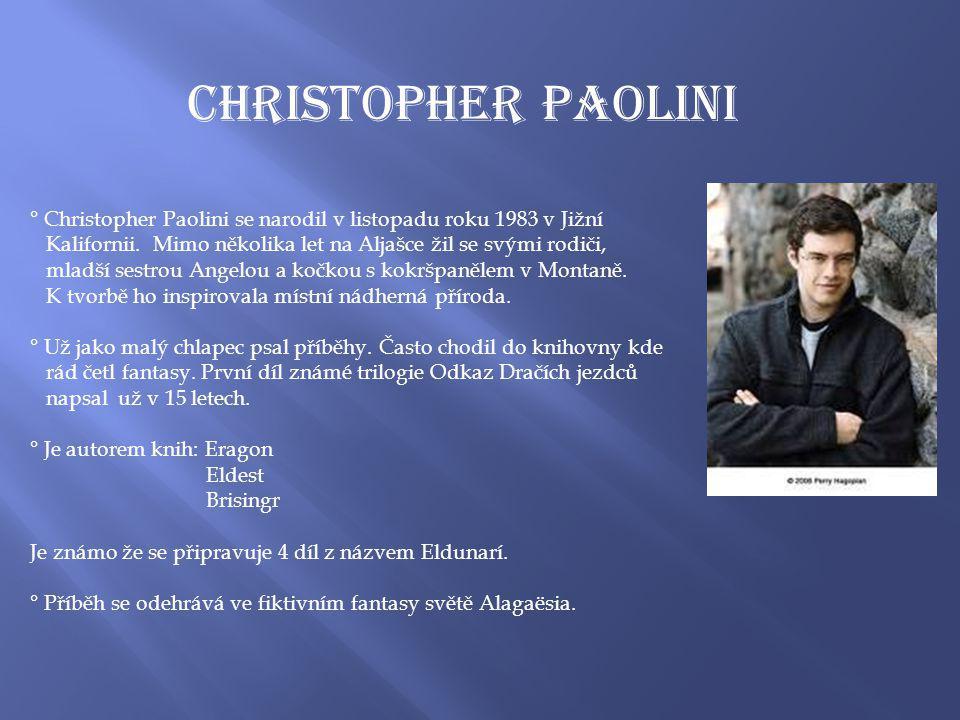Christopher Paolini ° Christopher Paolini se narodil v listopadu roku 1983 v Jižní Kalifornii.