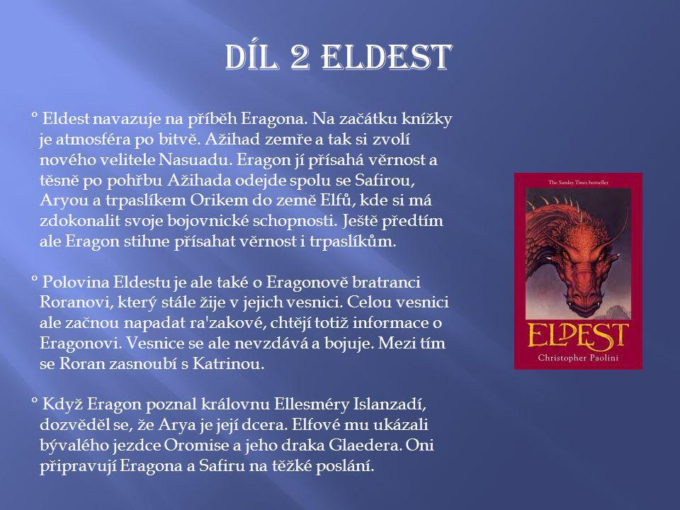Díl 2 ELDEST ° Eldest navazuje na příběh Eragona. Na začátku knížky je atmosféra po bitvě.